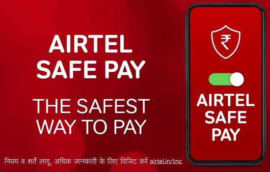 Launch of 'Airtel Safe Pay' - India's safest wayto pay digitally